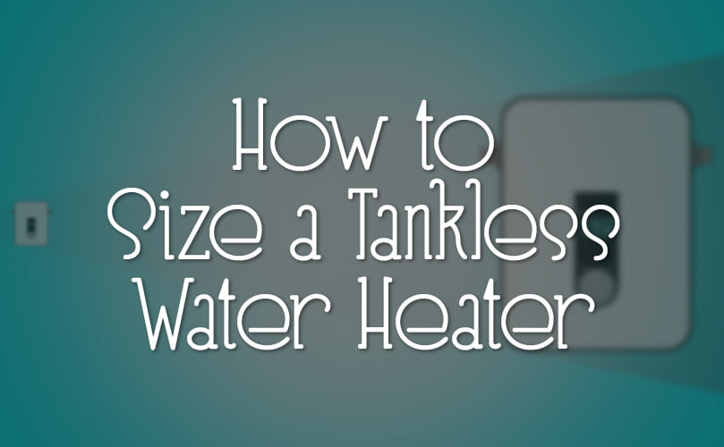 What Size Tankless Water Heater Do I Need Sizing