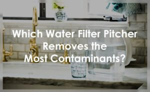 Which Water Filter Pitcher Removes the Most Contaminants thumb